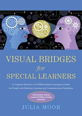 Visual Bridges for Special Learners: A Complete Resource of 32 Differentiated Learning Activities for People with Moderate Learning and Communication Disabilities