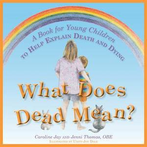 What Does Dead Mean?: A Book for Young Children to Help Explain Death and Dying