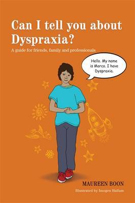 Can I Tell You About Dyspraxia?: A Guide for Friends, Family and Professionals
