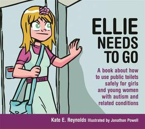 Ellie Needs to Go: A Book About How to Use Public Toilets Safely for Girls and Young Women with Autism and Related Conditions
