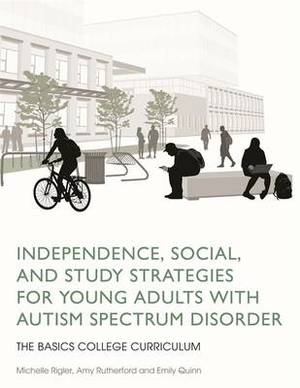 Independence, Social, and Study Strategies for Young Adults with Autism Spectrum Disorder: The Basics College Curriculum