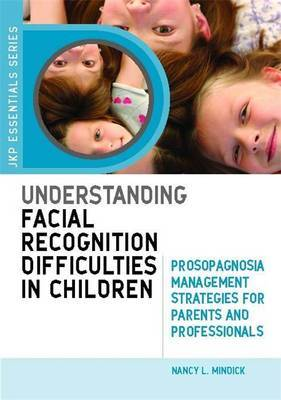 Understanding Facial Recognition Difficulties in Children: Prosopagnosia Management Strategies for Parents and Professionals
