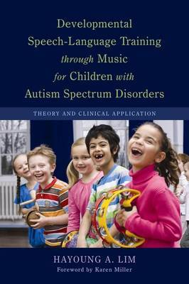 Developmental Speech-Language Training Through Music for Children with Autism Spectrum Disorders: Theory and Clinical Application