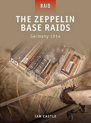 The Zeppelin Base Raids: Germany 1914