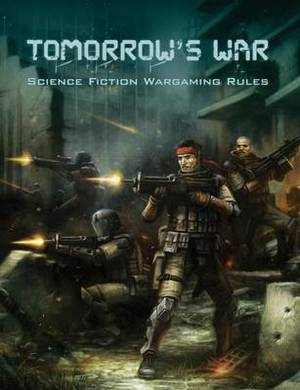 Tomorrow's War: Science Fiction Wargaming Rules