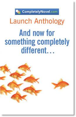 CompletelyNovel.com Launch Anthology: And Now for Something Completely Different