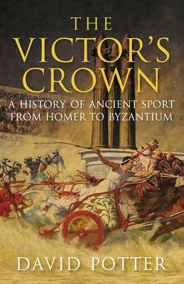 The Victor's Crown: Greek and Roman Sport from Homer to Byzantium