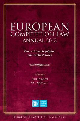 European Competition Law Annual 2012: Competition, Regulation and Public Policies