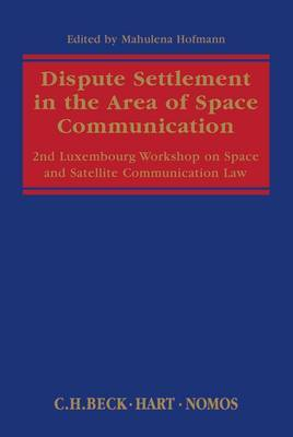 Dispute Settlement in the Area of Space Communication: 2nd Luxembourg Workshop on Space and Satellite Communication Law