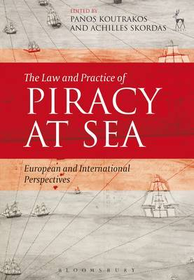 The Law and Practice of Piracy at Sea: European and International Perspectives