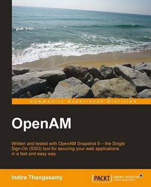 OpenAM: Written and Tested with OpenAM Snapshot 9-the Single Sign-On (SSO) Tool for Securing Your Web Applications in a Fast and Easy Way