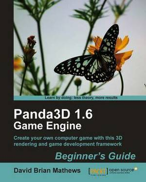 Panda3D 1.6 Game Engine Beginner's Guide: Create Your Own Computer Game with This 3D Rendering and Game Development Framework