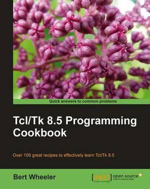 Tcl/Tk 8.5 Programming Cookbook