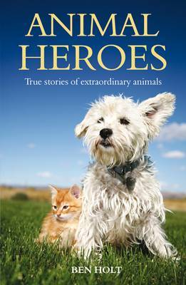 Animal Heroes: True Stories of Extraordinary Creatures