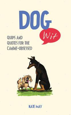 Dog Wit: Quips and Quotes for the Canine - Obsessed