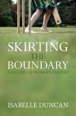 Skirting the Boundary: A History of Women's Cricket