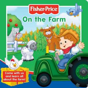 Fisher-Price On the Farm: Come with Us and Learn All About the Farm!
