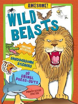 Wild Beasts: Awesome Activities, Shuddersome Stickers, Monstrous Press-outs, Ferocious Facts