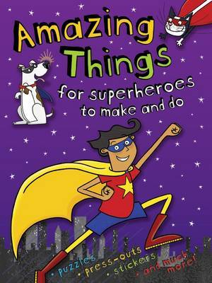 Amazing Things to Make and Do Superheroes