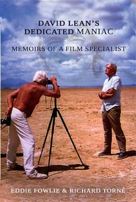 David Lean's Dedicated Maniac - Memoirs of a Film Specialist