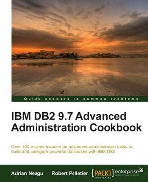 IBM DB2 9.7 Advanced Administration Cookbook