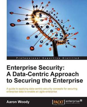 Enterprise Security: A DataCentric Approach to Securing the Enterprise