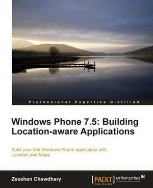 Windows Phone 7.5: Building Location Aware Applications