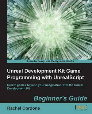 UnrealDevelopment Kit Game Programming with UnrealScript: Beginner's Guide