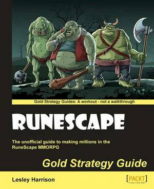 Runescape Gold Strategy Guide: Gold Strategy Guide : The Unofficial Guide to Making Millions in the RuneScape MMORPG