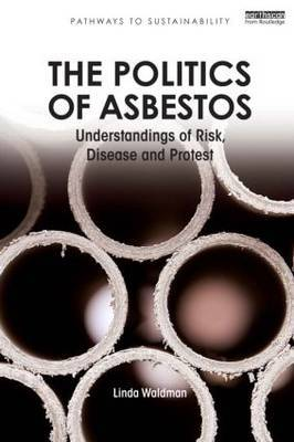 The Politics of Asbestos: Understandings of Risk, Disease and Protest