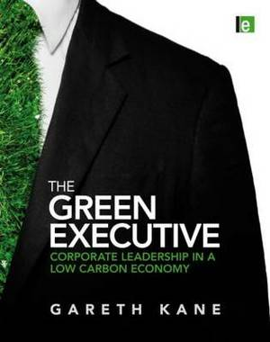 The Green Executive: Corporate Leadership in a Low Carbon Economy