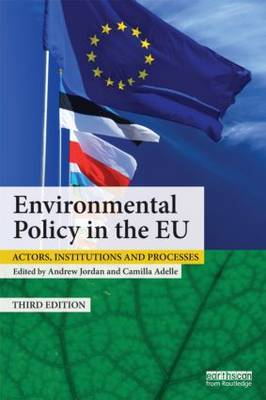 Environmental Policy in the EU: Actors, Institutions and Processes
