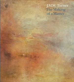 J.M.W. Turner: The Making of a Master