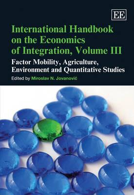 International Handbook on the Economics of Integration: Factor Mobility, Agriculture, Environment and Quantitative Studies: v. 3: Factor Mobility, Agriculture, Environment and Quantitative Studies