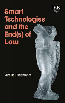 Smart Technologies and the End of Law: Novel Entanglements of Law and Technology