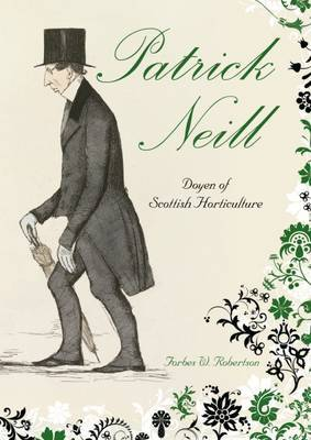 Patrick Neill: Doyen of Scottish Horticulture