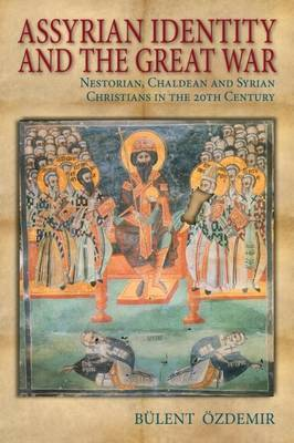 Assyrian Identity and the Great War: Nestorian, Chaldean and Syrian Christians in the 20th Century