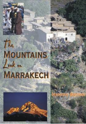 The Mountains Look on Marrakech: A Trek Along the Atlas Mountains