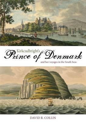 Kirkcudbright's Prince of Denmark: And Her Voyages in the South Seas
