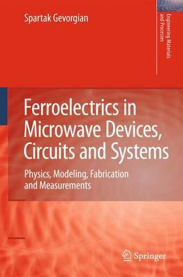 Ferroelectrics in Microwave Devices, Circuits and Systems: Physics, Modeling, Fabrication and Measurements
