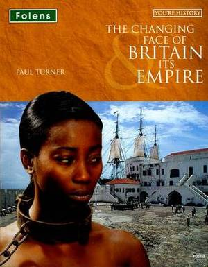 You're History: The Changing Face of Britain & Its Empire Student Book