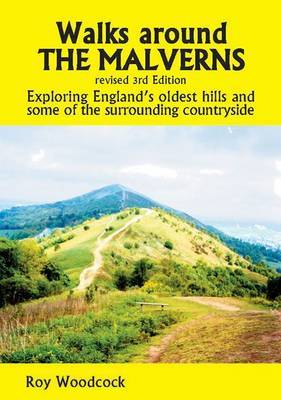 Walks Around the Malverns: Exploring England's Oldest Hills and Some of the Surrounding Countryside