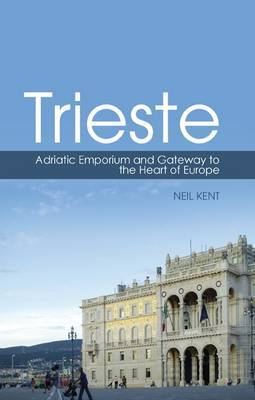 Trieste: Adriatic Emporium and Gateway to  the Heart of Europe