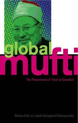 The Global Mufti: The Phenomenon of Yusuf Al-Qaradawi