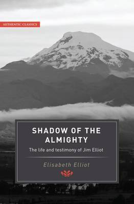 The Shadow of the Almighty: The Life and Testimony of Jim Elliot