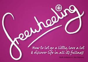Freewheeling: How to Let Go a Little, Love a Lot and Discover Life in All its Fullness