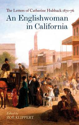 An Englishwoman in California: The Letters of Catherine Hubback 1871-76