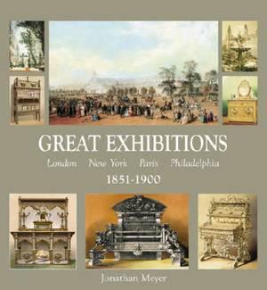 Great Exhibitions: London, Paris, New York, Philadelphia 1851-1900 Furniture and Decorative  Arts