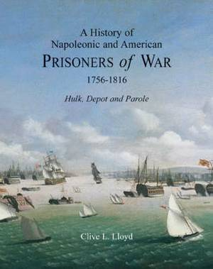 A History of Napoleonic and American Prisoners of War 1816: Hulk, Depot and Parole: v. 1: Historical Background