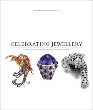 Celebrating Jewellery Exceptional Jewels of the Nineteenth and Twentieth Centuries